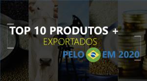TOP 10 – Produtos mais exportados pelo Brasil em 2020